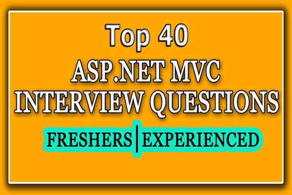 Top 40 Most Asked Asp net MVC Interview Questions and Answers