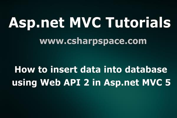 How to insert Asp net form data into database using Web API 2 in Asp